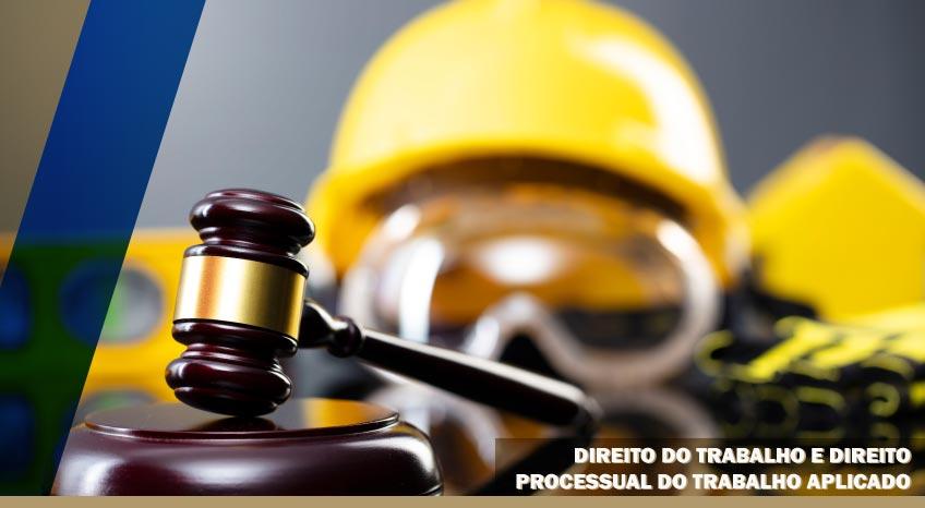DIREITO DO TRABALHO E DIREITO PROCESSUAL DO TRABALHO APLICADO