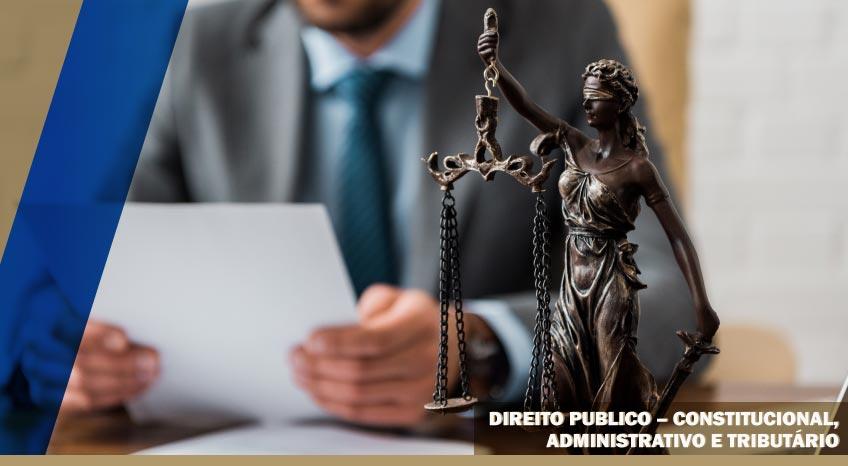 DIREITO PUBLICO – CONSTITUCIONAL, ADMINISTRATIVO E TRIBUTÁRIO